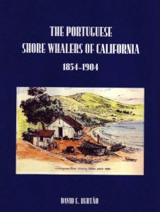 The Portuguese Shore Whalers of California 1854-1904